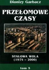 Okładka książki Przełomowe czasy: Stalowa Wola (1974-2000)