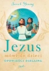 Okładka książki Jezus mówi do dzieci. Opowieści biblijne Sarah Young