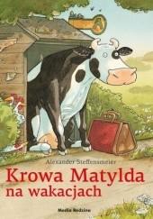 Okładka książki Krowa Matylda na wakacjach Alexander Steffensmeier
