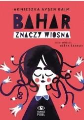 Okładka książki Bahar znaczy Wiosna Agnieszka Ayşen Kaim
