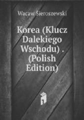 Okładka książki Korea (klucz Dalekiego Wschodu) Wacław Sieroszewski
