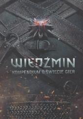 Okładka książki Wiedźmin. Kompendium o świecie gier Marcin Batylda