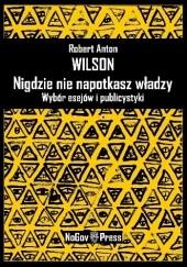 Okładka książki Nigdzie nie napotkasz władzy Robert Anton Wilson