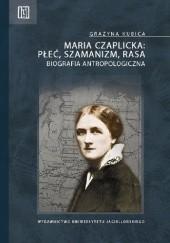 Okładka książki Maria Czaplicka - płeć, szamanizm, rasa. Biografia antropologiczna