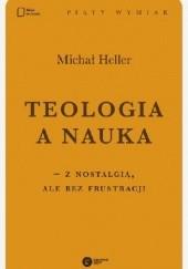 Okładka książki Teologia a nauka - z nostalgią ale bez frustracji Michał Heller