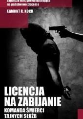 Okładka książki Licencja na zabijanie. Komanda śmierci tajnych służb