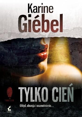 Okładka książki Tylko cień Karine Giébel
