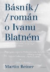 Okładka książki Básník. Román o Ivanu Blatném Martin Reiner