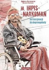 Okładka książki Ja, hipis – narkoman. Od fascynacji do degrengolady Andrzej Kaczkowski,Bolesław Traczewski