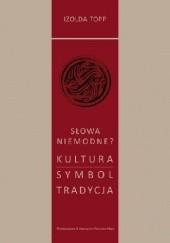 Okładka książki Słowa niemodne? Kultura – Symbol – Tradycja Izolda Topp