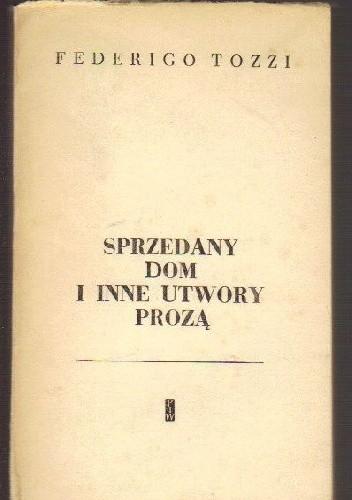 Okładka książki Sprzedany dom i inne utwory prozą Federigo Tozzi
