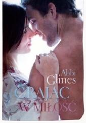 Okładka książki Grając w miłość Abbi Glines