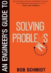 Okładka książki An Engineers Guide to Solving Problems Bob Schmidt