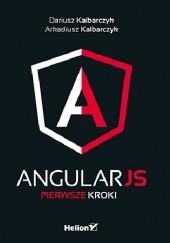 Okładka książki AngularJS. Pierwsze kroki Dariusz Kalbarczyk,Arkadiusz Kalbarczyk