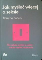 Okładka książki Jak myśleć więcej o seksie Alain de Botton
