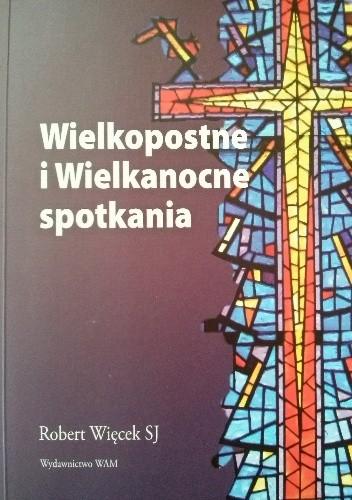 Okładka książki Wielkopostne i Wielkanocne spotkania Robert Więcek SJ