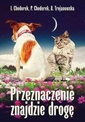 Okładka książki Przeznaczenie znajdzie drogę Iwona i Piotr Chodorek,Anula Trojanowska