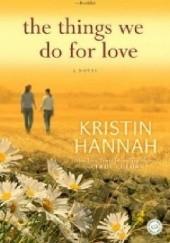 Okładka książki The Things We Do For Love Kristin Hannah