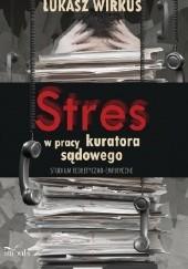 Okładka książki Stres w pracy zawodowej kuratora sądowego. Studium teoretyczno-empiryczne Łukasz Wirkus