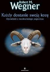 Okładka książki Każdy dostanie swoją kozę. Opowieści z meekhańskiego pogranicza Robert M. Wegner