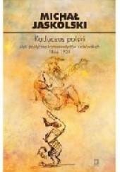 Okładka książki Kaduceus polski. Myśl polityczna krakowskich konserwatystów 1866-1934 Michał Jaskólski