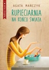 Okładka książki Rupieciarnia na końcu świata Agata Mańczyk