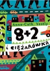 Okładka książki 8 + 2 i ciężarówka Anne-Cath. Vestly,Marianna Oklejak