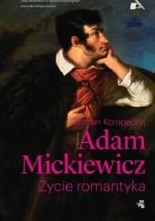 Okładka książki Adam Mickiewicz. Życie romantyka Roman Koropeckyj