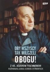 Okładka książki Oby wszyscy tak milczeli o Bogu! Józef Tischner,Anna Karoń-Ostrowska