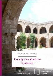 Okładka książki Co się raz stało w Sydonie Henryk Sienkiewicz