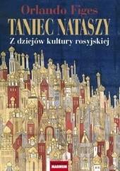 Okładka książki Taniec Nataszy. Z dziejów kultury rosyjskiej Orlando Figes