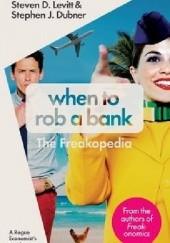 Okładka książki When to Rob a Bank: A Rogue Economists Guide to the World. The Freakopedia Steven D. Levitt,Stephen J. Dubner