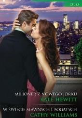 Okładka książki Milioner z Nowego Jorku. W świecie sławnych i bogatych Cathy Williams,Kate Hewitt