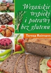 Okładka książki Wegańskie wypieki i potrawy bez glutenu Teresa Reimann
