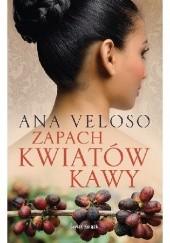 Okładka książki Zapach kwiatów kawy Ana Veloso