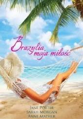 Okładka książki Brazylia moja miłość Sarah Morgan,Anne Mather,Jane Porter