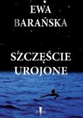Okładka książki Szczęście urojone Ewa Barańska