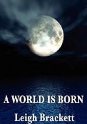 Okładka książki A World Is Born Leigh Brackett