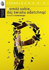 Okładka książki Pomóż sobie, daj światu odetchnąć Wojciech Eichelberger