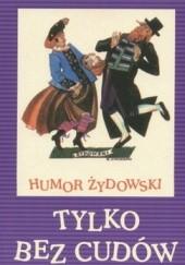 Okładka książki Tylko bez cudów. Humor żydowski Rajmund Florans