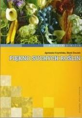 Okładka książki Piękno suchych roślin Marek Siwulski,Agnieszka Krzymińska