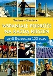 Okładka książki Wspaniałe podróże na każdą kieszeń, czyli Europa za 100 EURO Tadeusz Chudecki