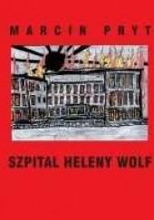 Okładka książki Szpital Heleny Wolf Marcin Pryt