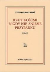 Okładka książki Rzut kośćmi nigdy nie zniesie przypadku Stéphane Mallarmé
