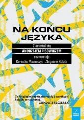 Okładka książki Na końcu języka Andrzej Pisowicz,Zbigniew Rokita,Kornelia Mazurczyk