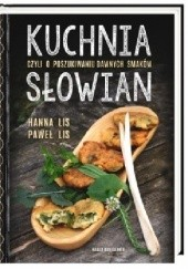 Okładka książki Kuchnia Słowian czyli o poszukiwaniu dawnych smaków Hanna Lis,Paweł Lis