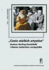 """Okładka książki """"Cienie wielkich artystów"""" Gustaw Herling-Grudziński i dawne malarstwo europejskie praca zbiorowa"""