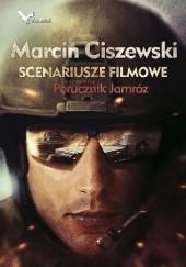 Okładka książki Scenariusze filmowe oraz nowela Porucznik Jamróz Marcin Ciszewski