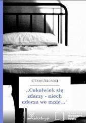 Okładka książki Cokolwiek się zdarzy – niech uderza we mnie Stefan Żeromski