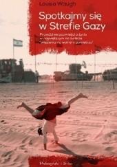 Okładka książki Spotkajmy się w Strefie Gazy Louisa B. Waugh